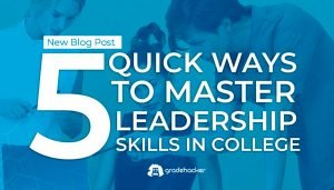 5 Quick Ways to Master Leadership Skills in College