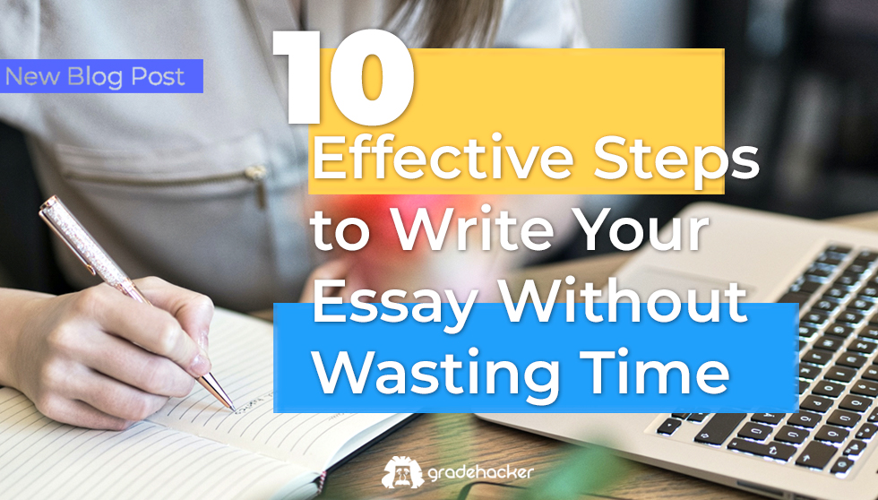 10 Effective Steps to Write Your Essay Without Wasting Time