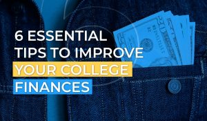 6 Essential Tips to Improve your College Finances
