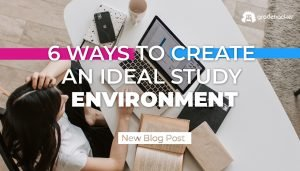 6 Ways to Create an Ideal Study Environment