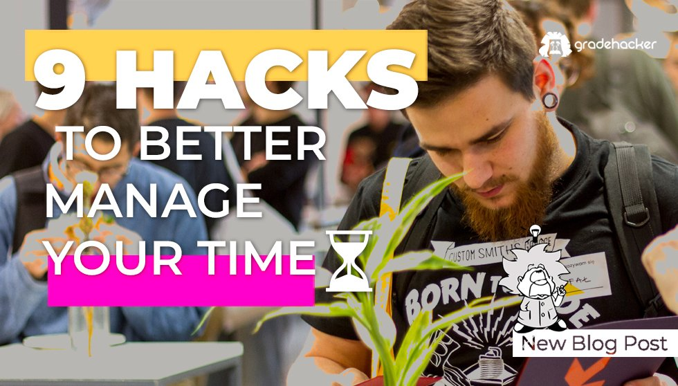9 Hacks To Better Manage Your Time