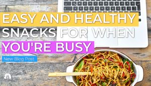 Easy and Healthy Snacks for When You're Super Busy