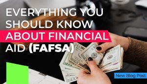 Everything You Should Know About Financial Aid (FAFSA)