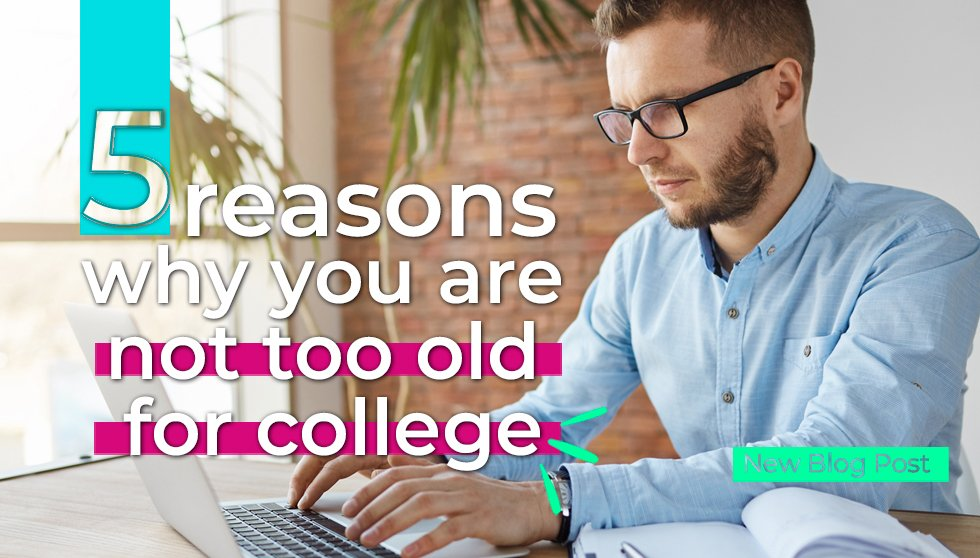 5 Reasons Why You Are Not Too Old for College